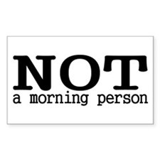 Not A Morning Person Rectangle Decal