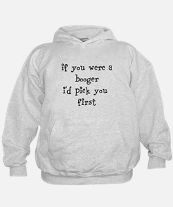 if you were a booger id pick you first Hoodie