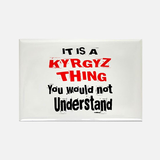 It Is Kyrgyz or Kirghiz Thing Rectangle Magnet