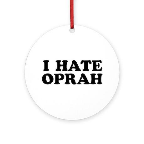 I Hate Oprah - Round Ornament