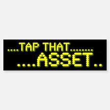 Tap That Asset Bumper Bumper Bumper Sticker
