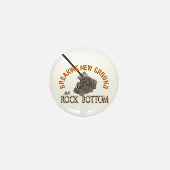 Breaking New Ground At Rock Bottom Mini Button