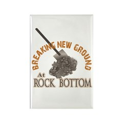 Breaking New Ground At Rock Bottom Rectangle Magne