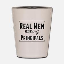 Real Men Marry Principals Shot Glass