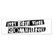 Itty Bitty Titty Committee Movie Bumper Bumper Sticker
