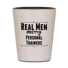 Real Men Marry Personal Trainers Shot Glass