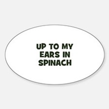 up to my ears in spinach Oval Decal