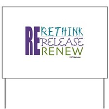 Rethink, Release, Renew Yard Sign