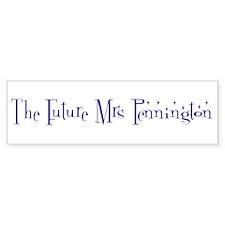 The Future Mrs Pennington Bumper Bumper Sticker
