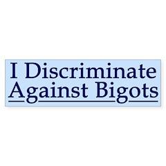 I Discriminate Against Bigots (car sticker)