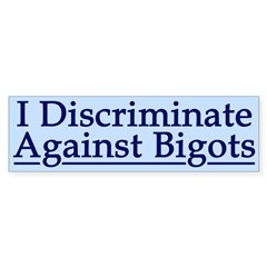 I Discriminate Against Bigots (car sticker)