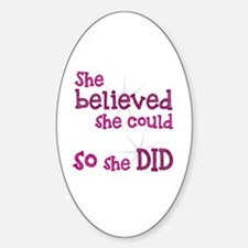 She Believed She Could - So She Did Sticker (Oval)