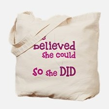 She Believed She Could - So She Did Tote Bag