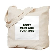 don't mess with tomatoes Tote Bag