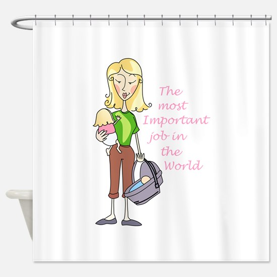 MOST IMPORTANT JOB Shower Curtain