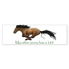 my other pony has a 289 Bumper Bumper Sticker