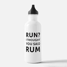 Run? I thought you sai Water Bottle