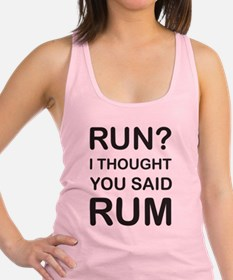 Run I thought you said rum Racerback Tank Top