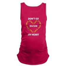 Don't Go Bacon My Heart Maternity Tank Top