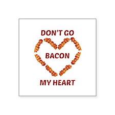 Don't Go Bacon My Heart Sticker