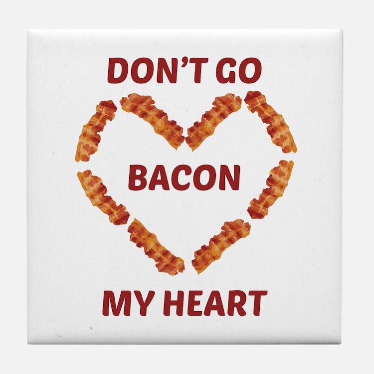 Don't Go Bacon My Heart Tile Coaster