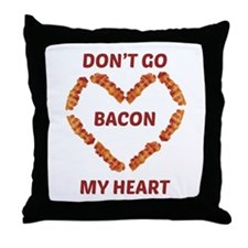 Don't Go Bacon My Heart Throw Pillow