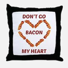Don't Go Bacon My Heart Throw Pillow