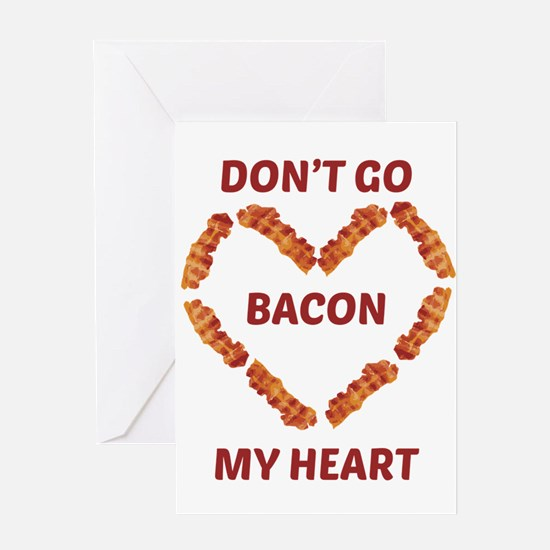 Don't Go Bacon My Heart Greeting Cards