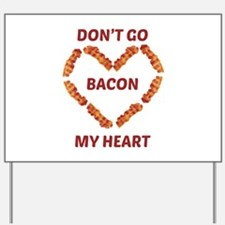 Don't Go Bacon My Heart Yard Sign