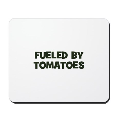 fueled by tomatoes Mousepad