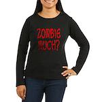 Zombie Much? Women's Long Sleeve Dark T-Shirt