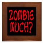 Zombie Much? Framed Tile