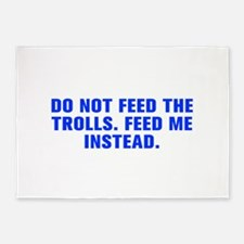 Do not feed the trolls Feed me instead-Akz blue 5'