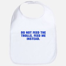 Do not feed the trolls Feed me instead-Akz blue Bi