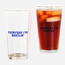 Everyday I m hustlin-Akz blue Drinking Glass