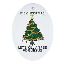 Kill A Tree For Jesus Oval Ornament