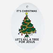 Kill A Tree For Jesus Oval Ornament