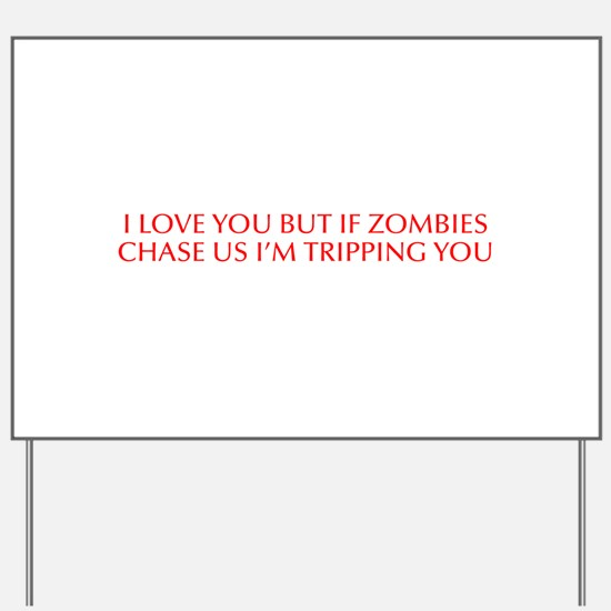 I love you but if zombies chase us I m tripping yo