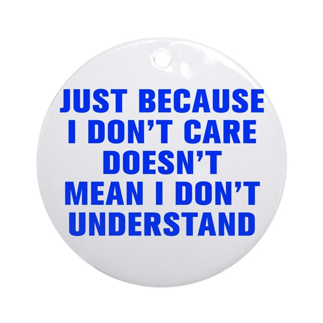 Just because i don t care doesn t mean i don t und by 38quotes for Products that don t exist