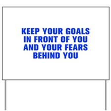 Keep your goals in front of you and your fears beh