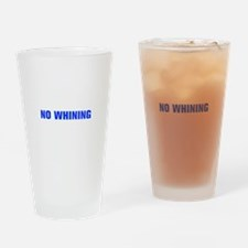 No Whining-Akz blue Drinking Glass