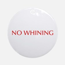 No Whining-Opt red Ornament (Round)