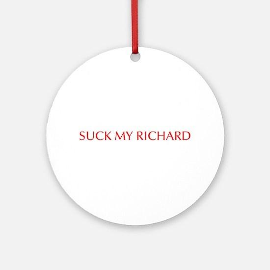 Suck my Richard-Opt red Ornament (Round)