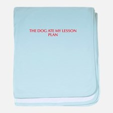 The dog ate my lesson plan-Opt red baby blanket