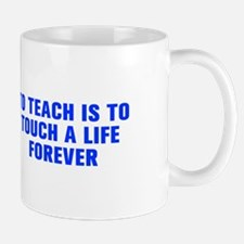 To teach is to touch a life forever-Akz blue Mugs