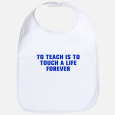 To teach is to touch a life forever-Akz blue Bib