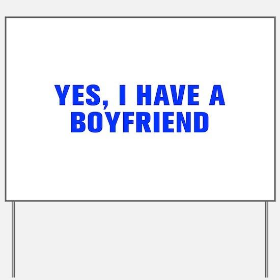 Yes I have a boyfriend-Akz blue Yard Sign
