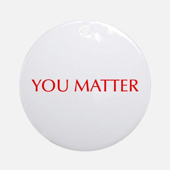 You Matter-Opt red Ornament (Round)