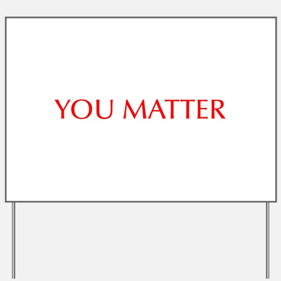 You Matter-Opt red Yard Sign
