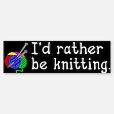 I'd rather be knitting. Bumper Bumper Bumper Sticker